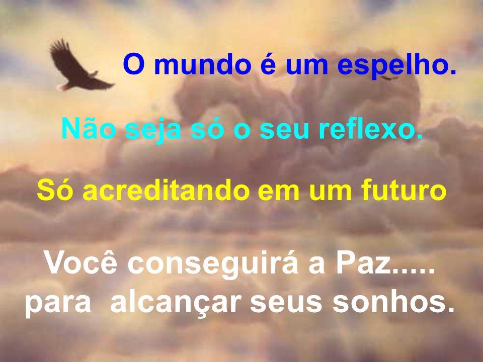 Você conseguirá a Paz..... para alcançar seus sonhos.
