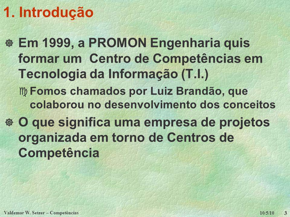 1. Introdução Em 1999, a PROMON Engenharia quis formar um Centro de Competências em Tecnologia da Informação (T.I.)