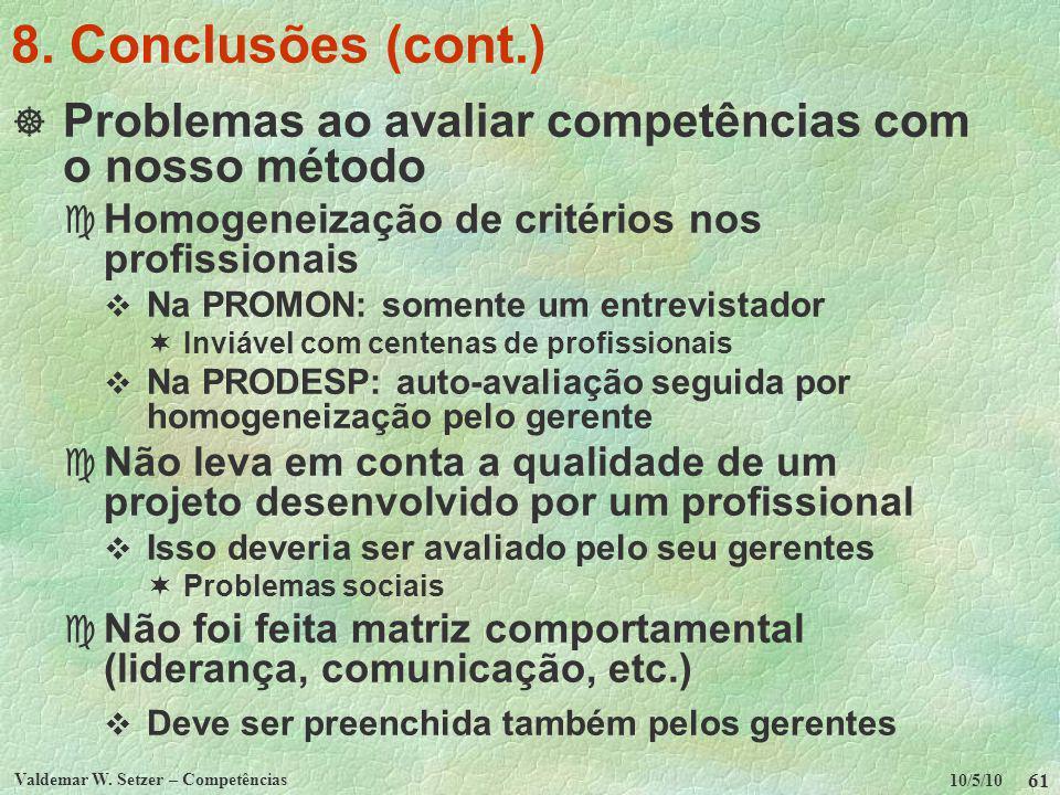 8. Conclusões (cont.) Problemas ao avaliar competências com o nosso método. Homogeneização de critérios nos profissionais.