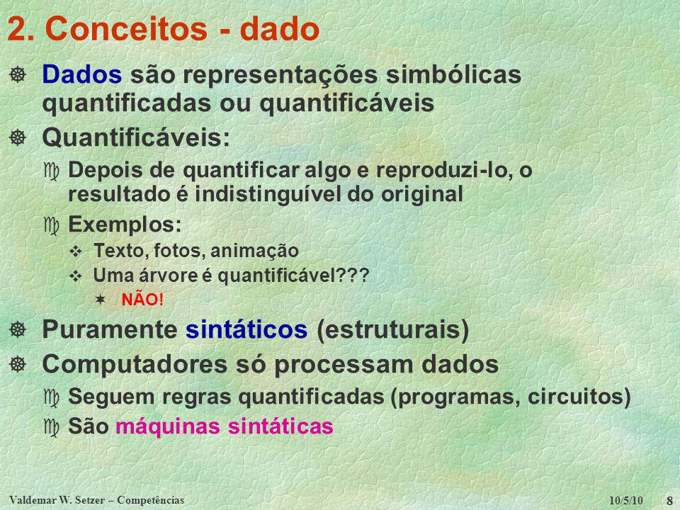 2. Conceitos - dado Dados são representações simbólicas quantificadas ou quantificáveis. Quantificáveis: