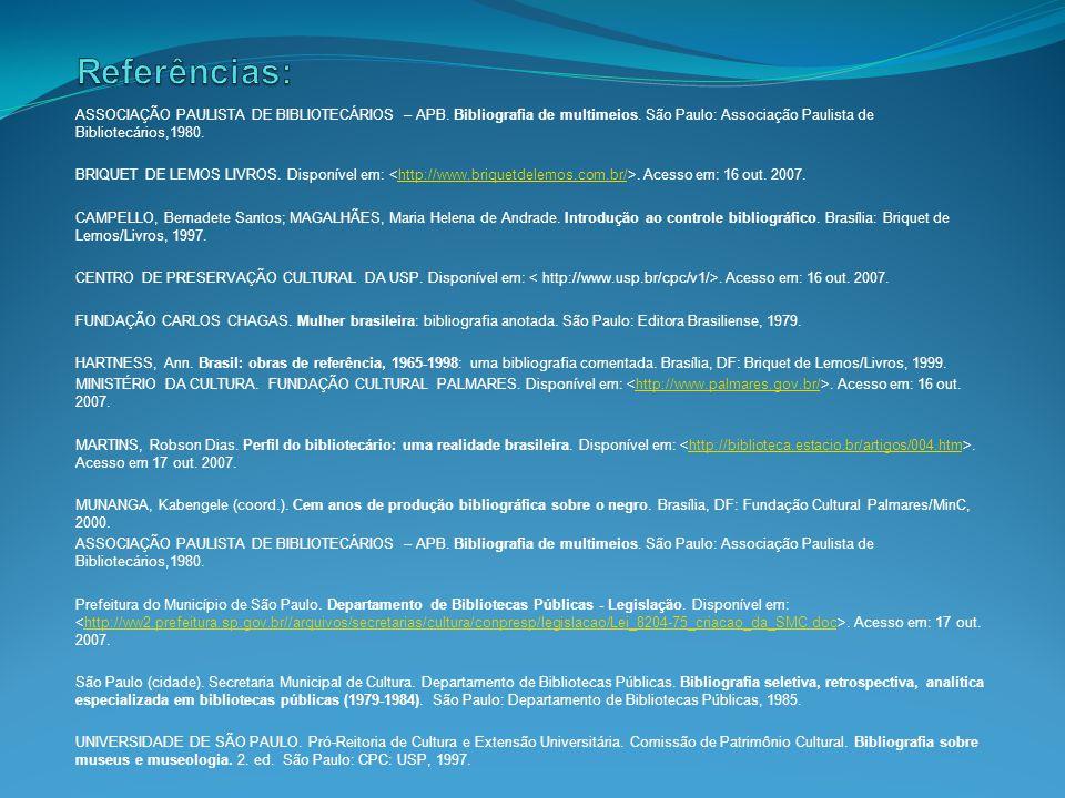 Referências: ASSOCIAÇÃO PAULISTA DE BIBLIOTECÁRIOS – APB. Bibliografia de multimeios. São Paulo: Associação Paulista de Bibliotecários,1980.