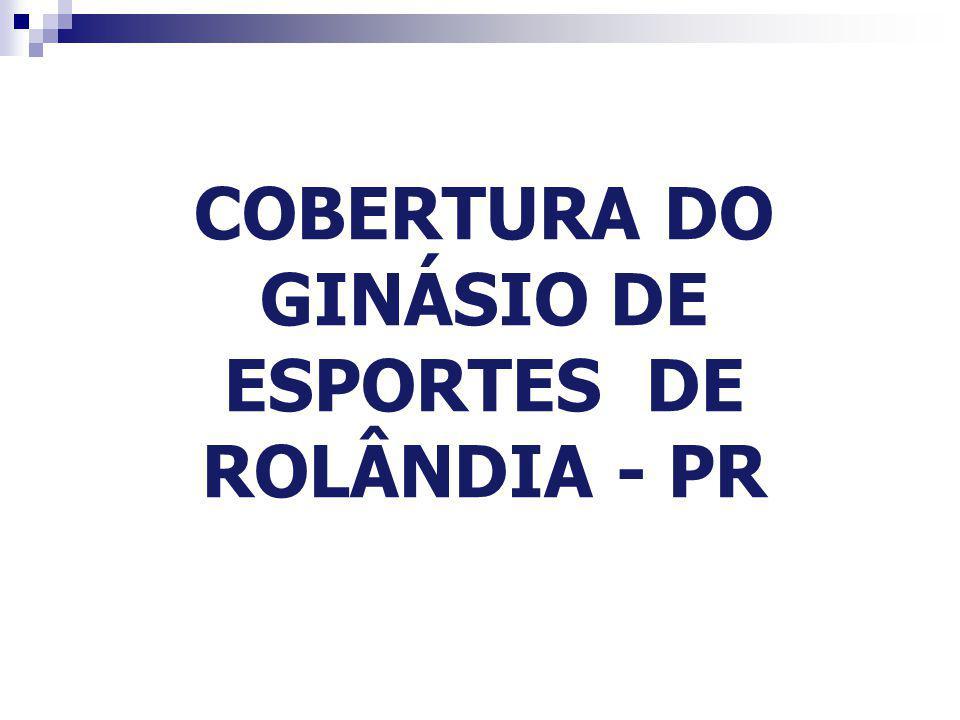 COBERTURA DO GINÁSIO DE ESPORTES DE ROLÂNDIA - PR