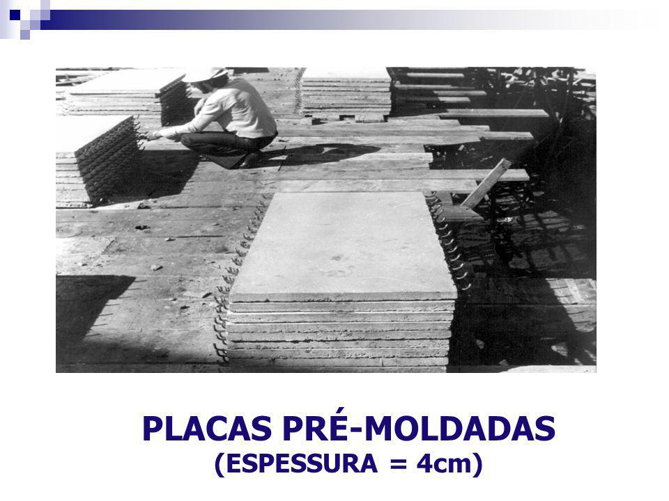 PLACAS PRÉ-MOLDADAS (ESPESSURA = 4cm)
