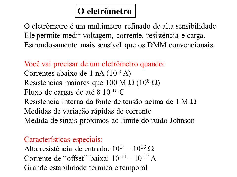 O eletrômetro O eletrômetro é um multímetro refinado de alta sensibilidade. Ele permite medir voltagem, corrente, resistência e carga.