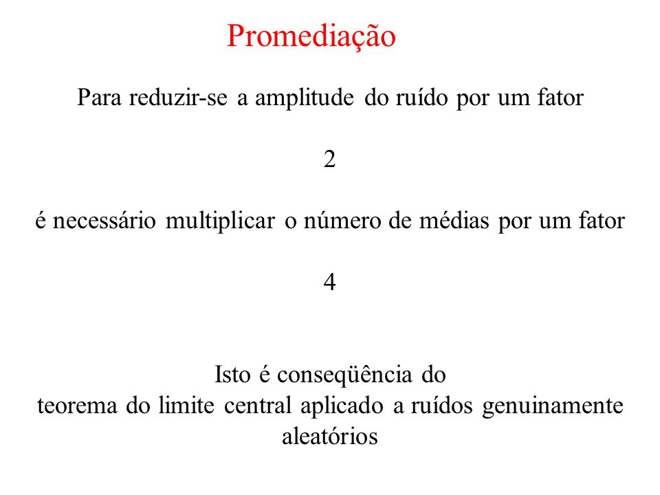 Promediação Para reduzir-se a amplitude do ruído por um fator 2