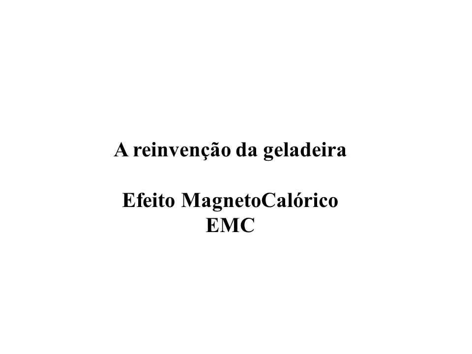 A reinvenção da geladeira Efeito MagnetoCalórico
