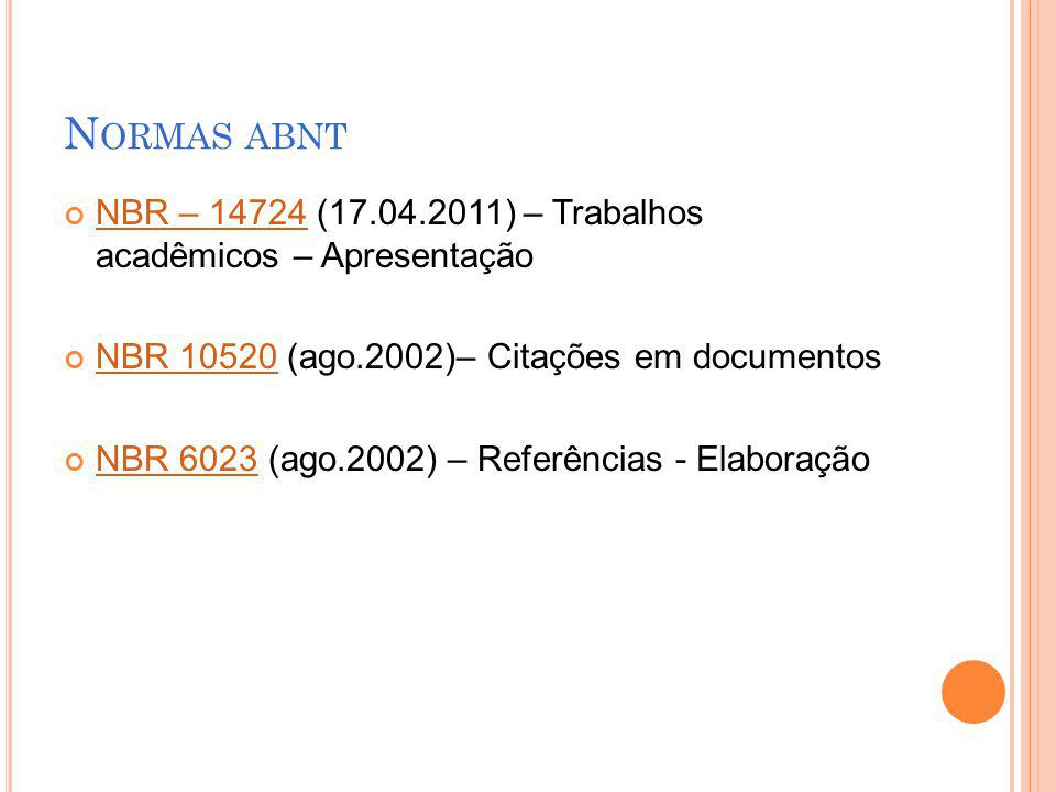 Normas abnt NBR – 14724 (17.04.2011) – Trabalhos acadêmicos – Apresentação. NBR 10520 (ago.2002)– Citações em documentos.