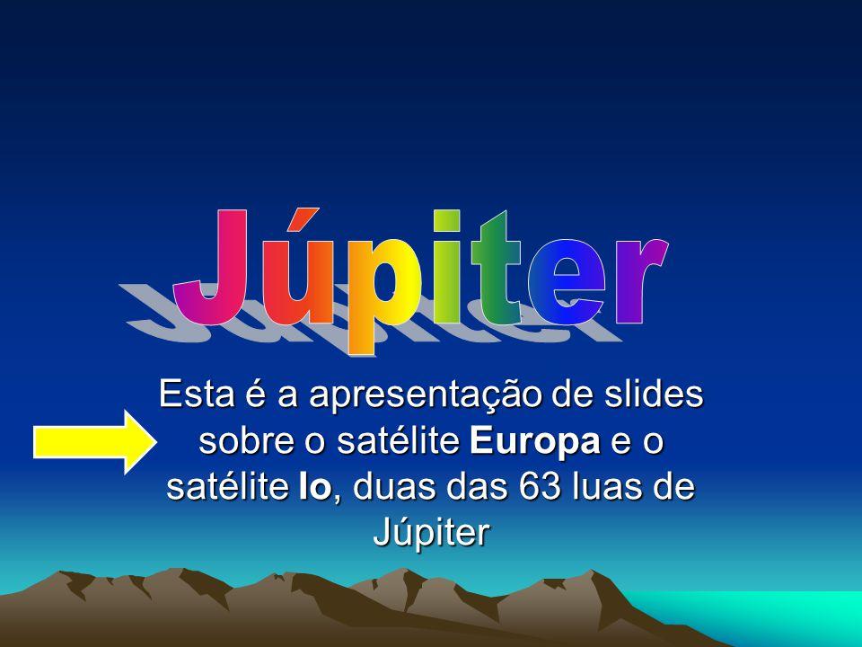 Júpiter Esta é a apresentação de slides sobre o satélite Europa e o satélite Io, duas das 63 luas de Júpiter.