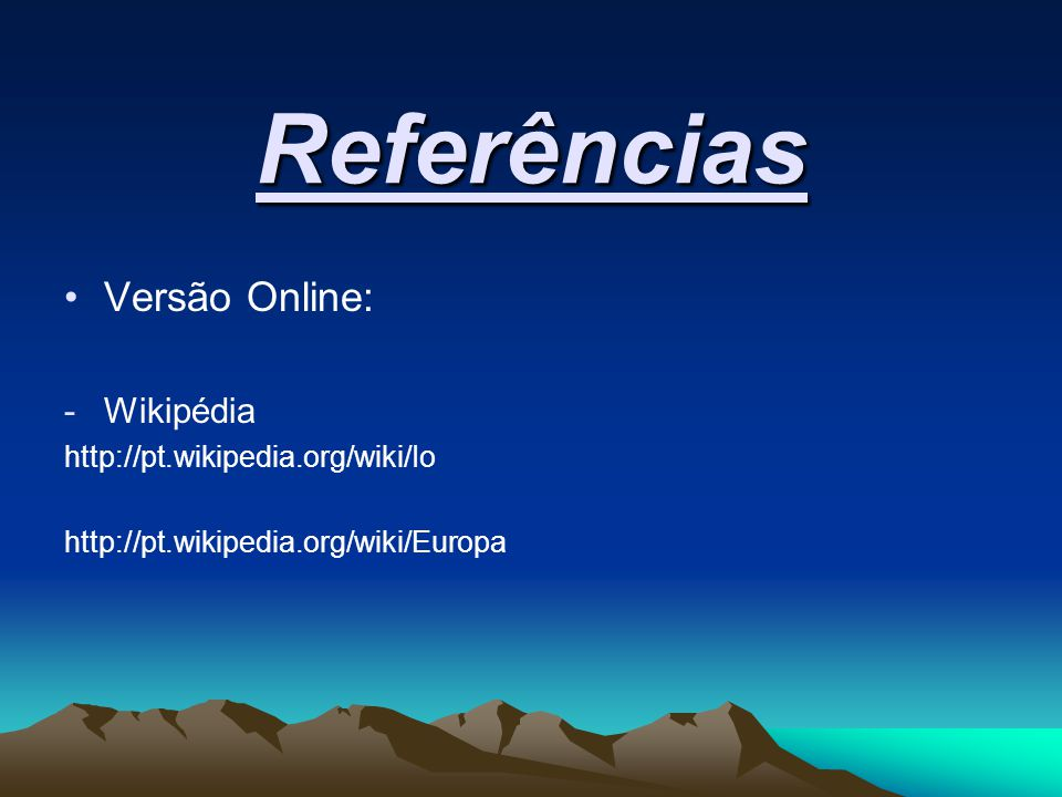 Referências Versão Online: Wikipédia http://pt.wikipedia.org/wiki/Io