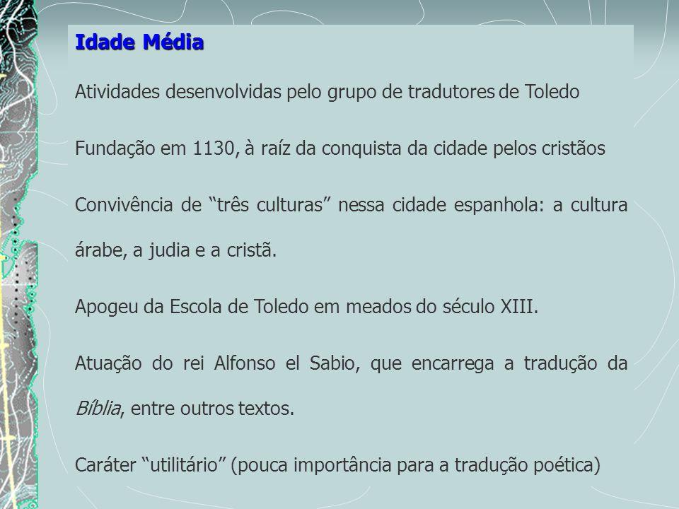Idade Média Atividades desenvolvidas pelo grupo de tradutores de Toledo. Fundação em 1130, à raíz da conquista da cidade pelos cristãos.