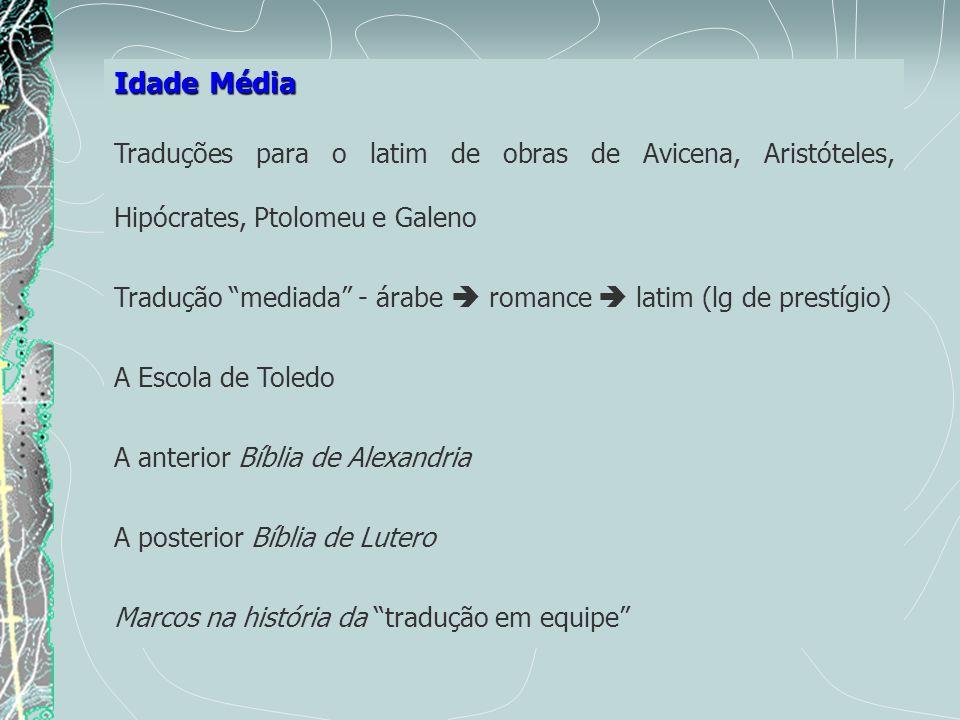 Idade Média Traduções para o latim de obras de Avicena, Aristóteles, Hipócrates, Ptolomeu e Galeno.