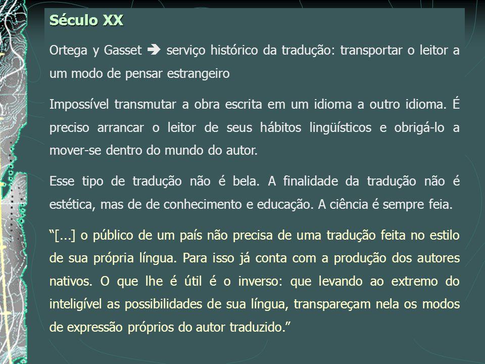 Século XX Ortega y Gasset  serviço histórico da tradução: transportar o leitor a um modo de pensar estrangeiro.
