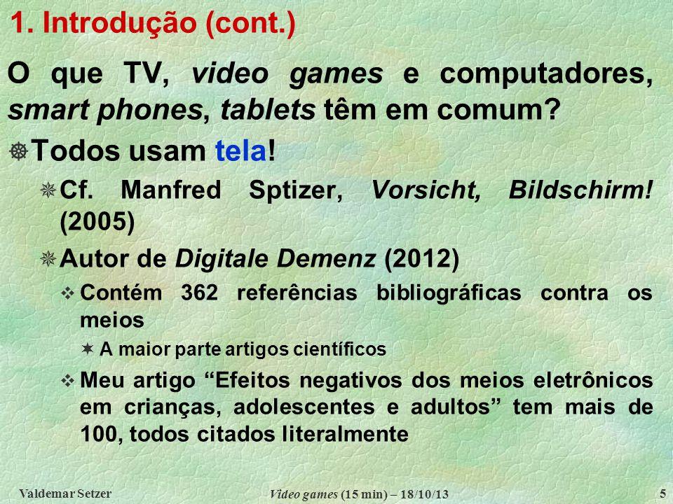 1. Introdução (cont.) O que TV, video games e computadores, smart phones, tablets têm em comum Todos usam tela!