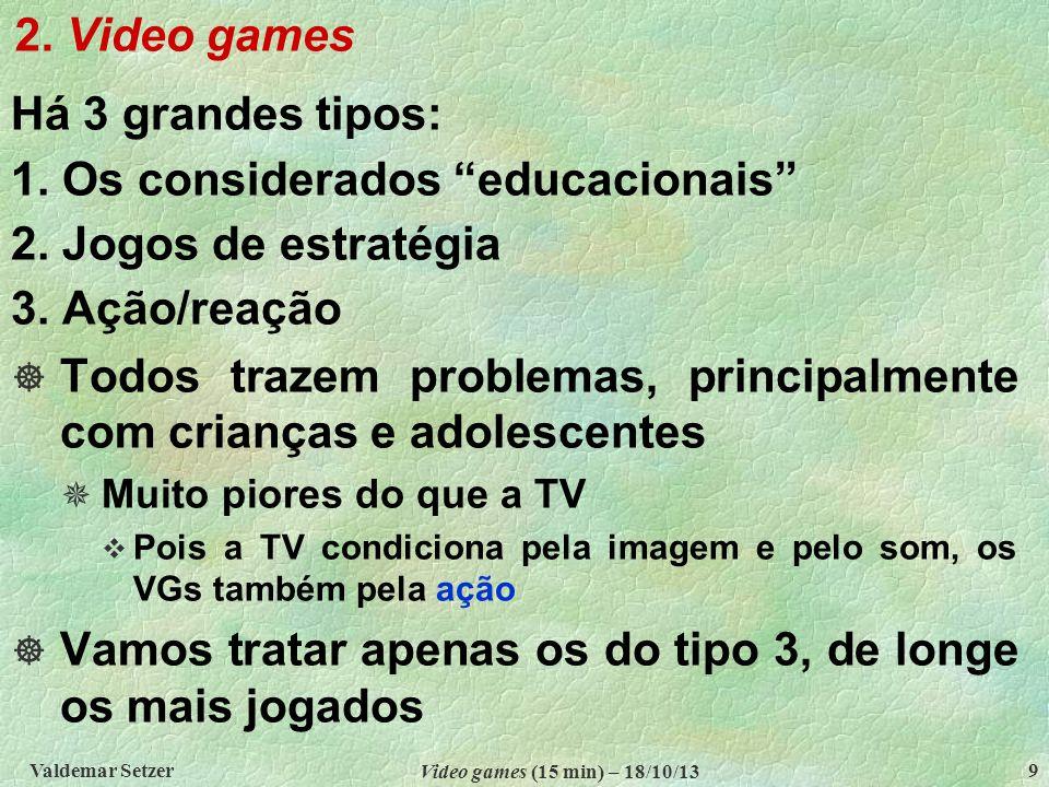 1. Os considerados educacionais 2. Jogos de estratégia