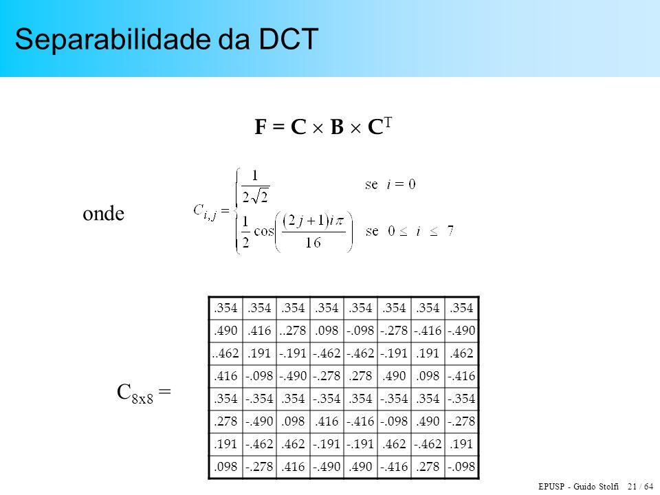 Separabilidade da DCT F = C  B  CT onde C8x8 = .354 .490 .416 ..278