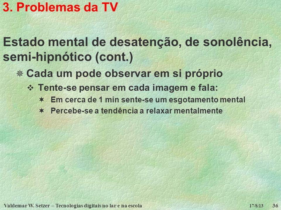 Estado mental de desatenção, de sonolência, semi-hipnótico (cont.)