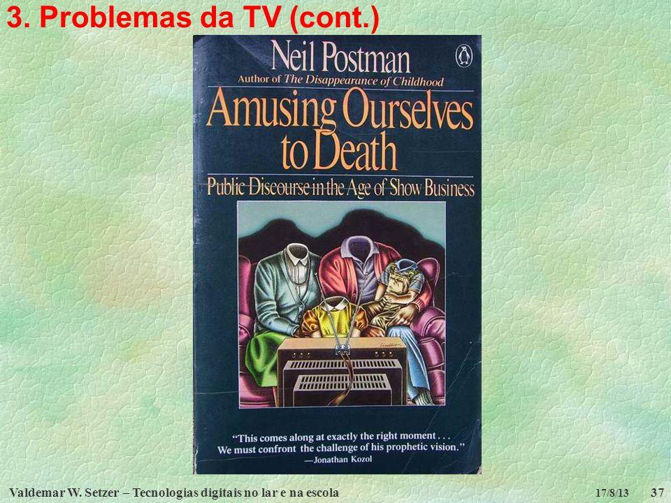 3. Problemas da TV (cont.) Valdemar W. Setzer – Tecnologias digitais no lar e na escola 17/8/13
