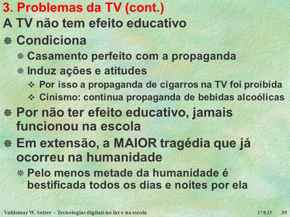 A TV não tem efeito educativo Condiciona