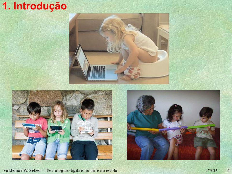 1. Introdução Valdemar W. Setzer – Tecnologias digitais no lar e na escola 17/8/13