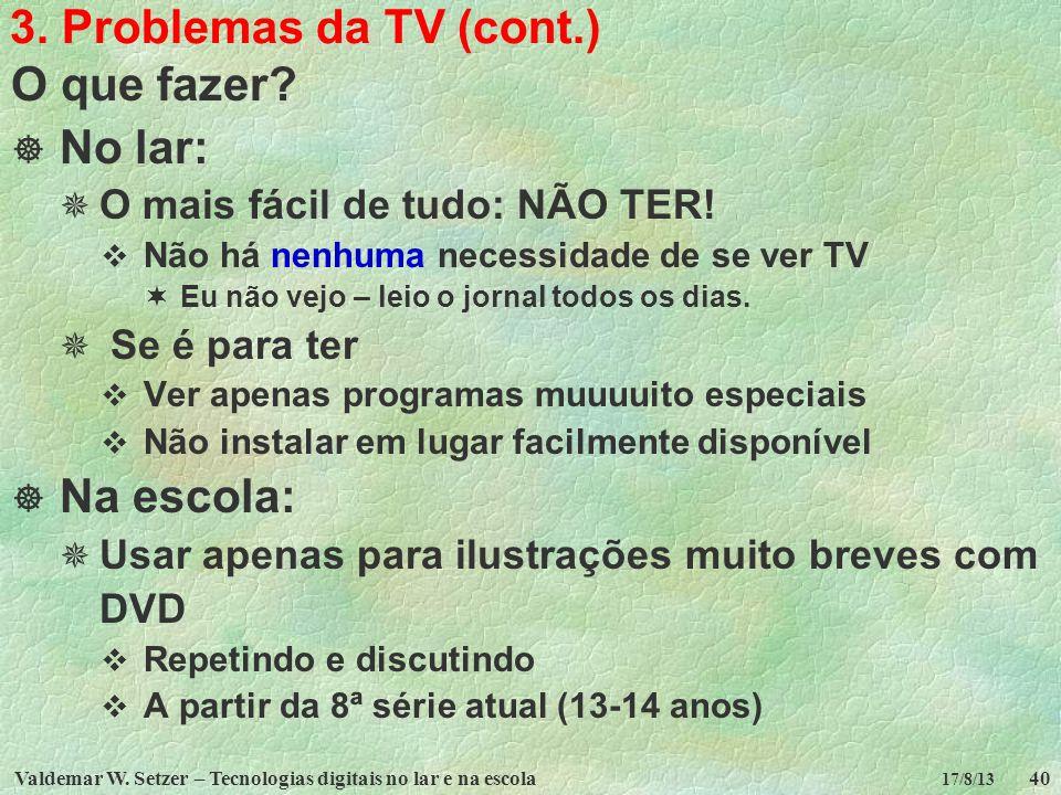 3. Problemas da TV (cont.) O que fazer No lar: Na escola: