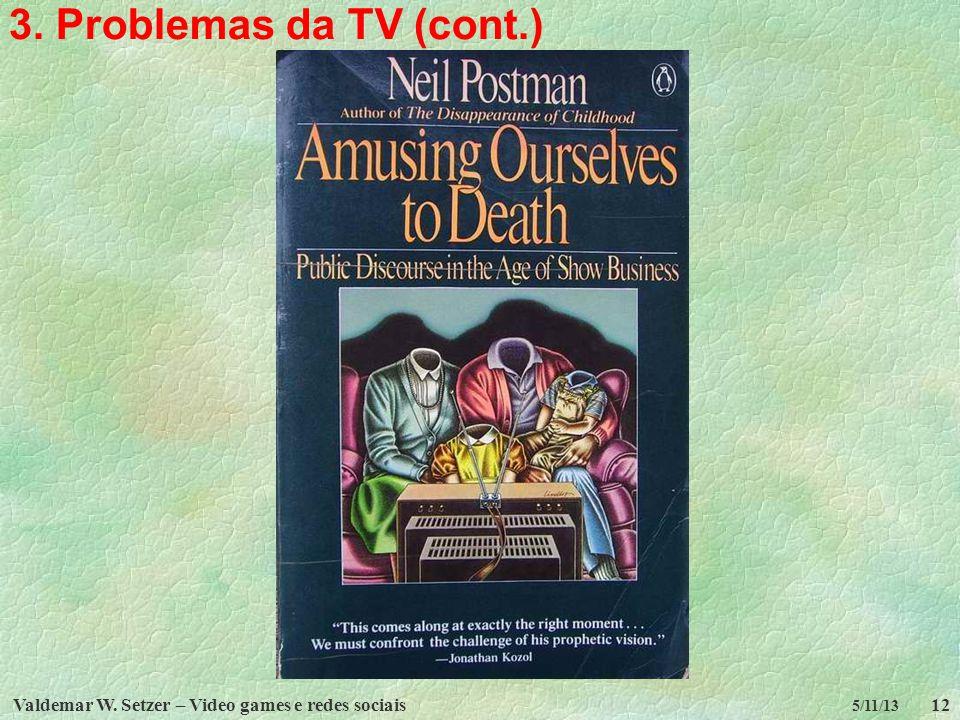 3. Problemas da TV (cont.) Valdemar W. Setzer – Video games e redes sociais 5/11/13
