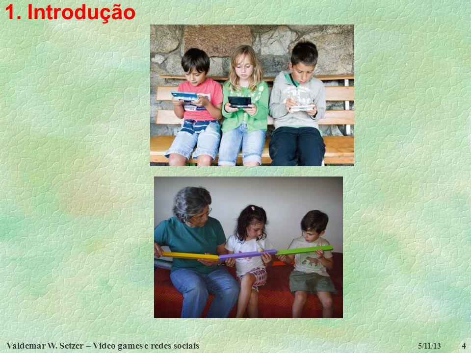 1. Introdução Valdemar W. Setzer – Video games e redes sociais 5/11/13