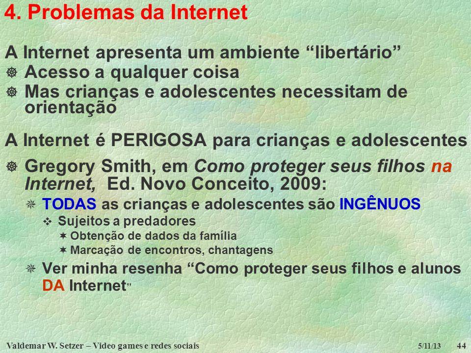 4. Problemas da Internet A Internet apresenta um ambiente libertário