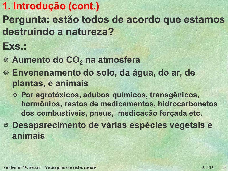 Pergunta: estão todos de acordo que estamos destruindo a natureza