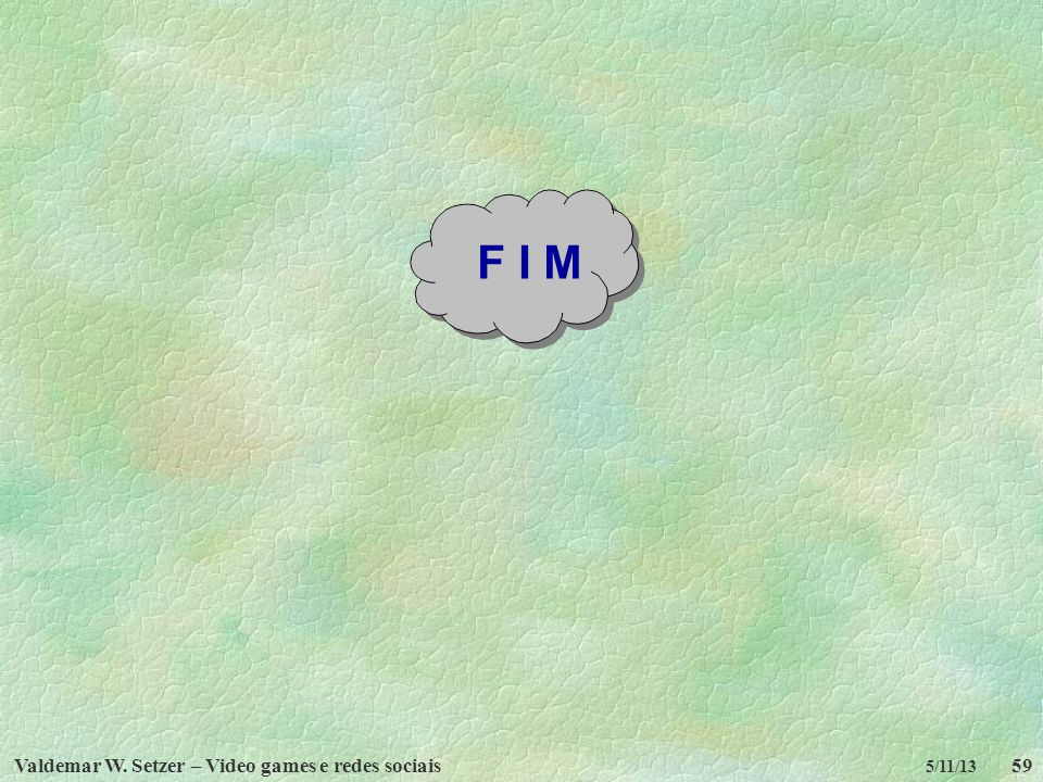 F I M Valdemar W. Setzer – Video games e redes sociais 5/11/13