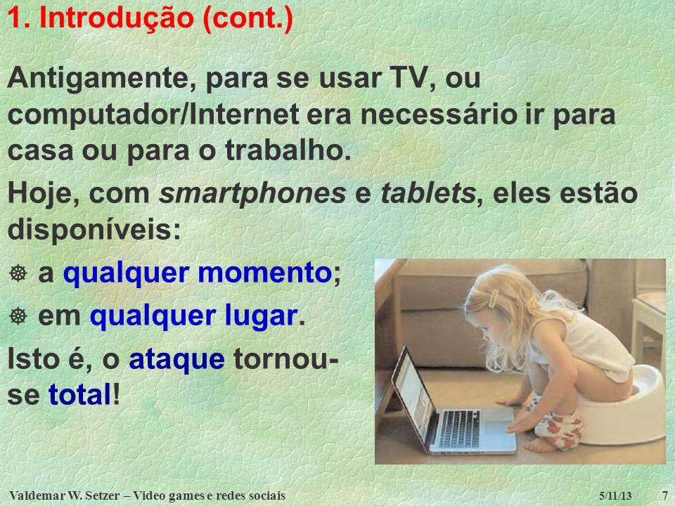 Hoje, com smartphones e tablets, eles estão disponíveis: