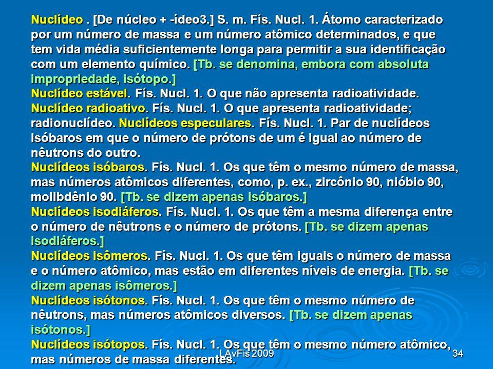 Nuclídeo estável. Fís. Nucl. 1. O que não apresenta radioatividade.
