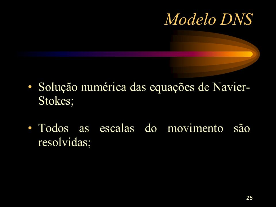 Modelo DNS Solução numérica das equações de Navier-Stokes;
