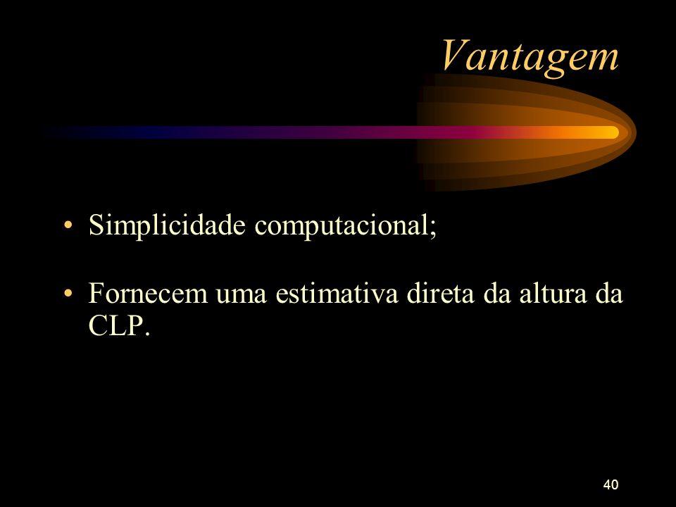 Vantagem Simplicidade computacional;