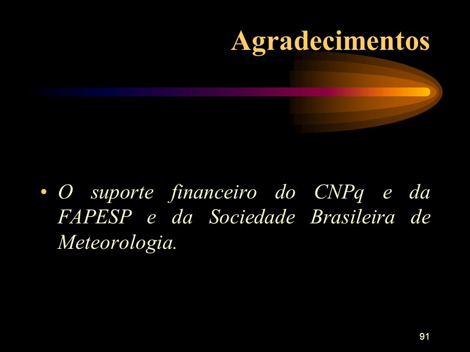 Agradecimentos O suporte financeiro do CNPq e da FAPESP e da Sociedade Brasileira de Meteorologia.