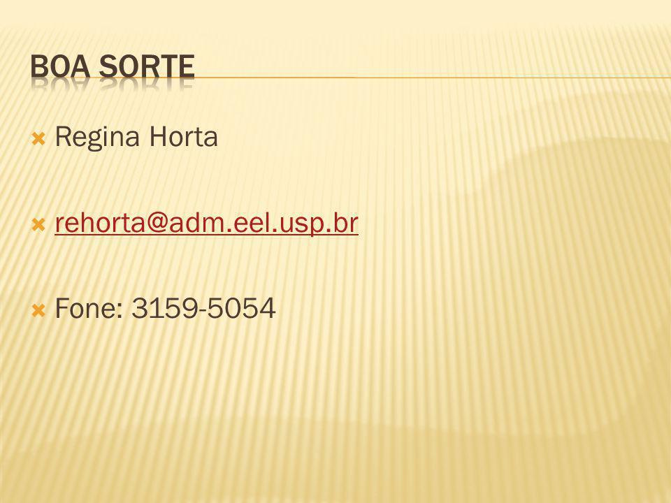 Boa sorte Regina Horta rehorta@adm.eel.usp.br Fone: 3159-5054