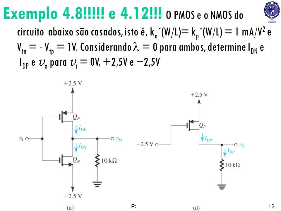 Exemplo 4.8!!!!! e 4.12!!! O PMOS e o NMOS do circuito abaixo são casados, isto é, kn´(W/L)= kp´(W/L) = 1 mA/V2 e Vtn = - Vtp = 1V. Considerando l = 0 para ambos, determine IDN e IDP e vo para vi = 0V, +2,5V e −2,5V