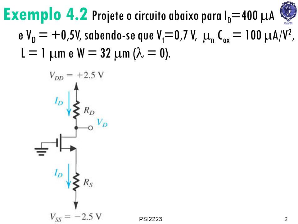 Exemplo 4.2 Projete o circuito abaixo para ID=400 mA e VD = +0,5V, sabendo-se que Vt=0,7 V, mn Cox = 100 mA/V2, L = 1 mm e W = 32 mm (l = 0).