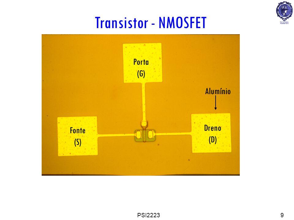 Transistor - NMOSFET Porta (G) Alumínio Dreno (D) Fonte (S) PSI2223 9