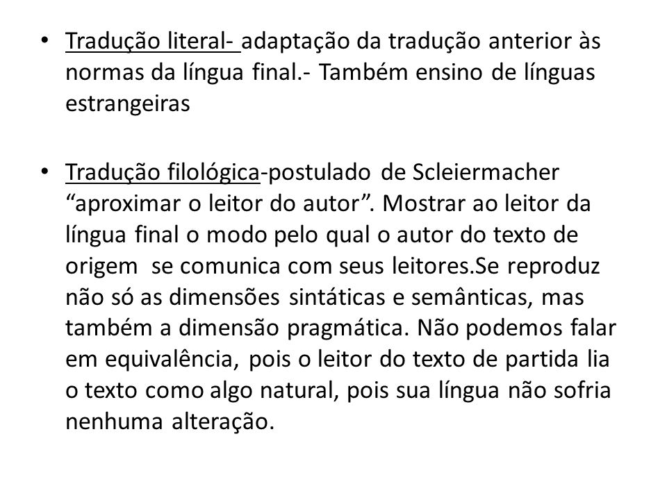 Tradução literal- adaptação da tradução anterior às normas da língua final.- Também ensino de línguas estrangeiras