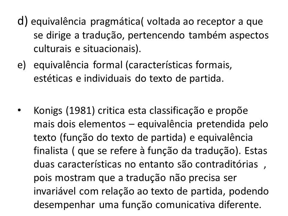 d) equivalência pragmática( voltada ao receptor a que se dirige a tradução, pertencendo também aspectos culturais e situacionais).
