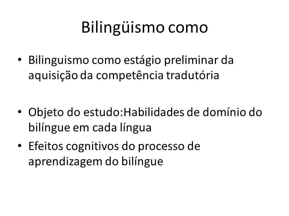 Bilingüismo como Bilinguismo como estágio preliminar da aquisição da competência tradutória.