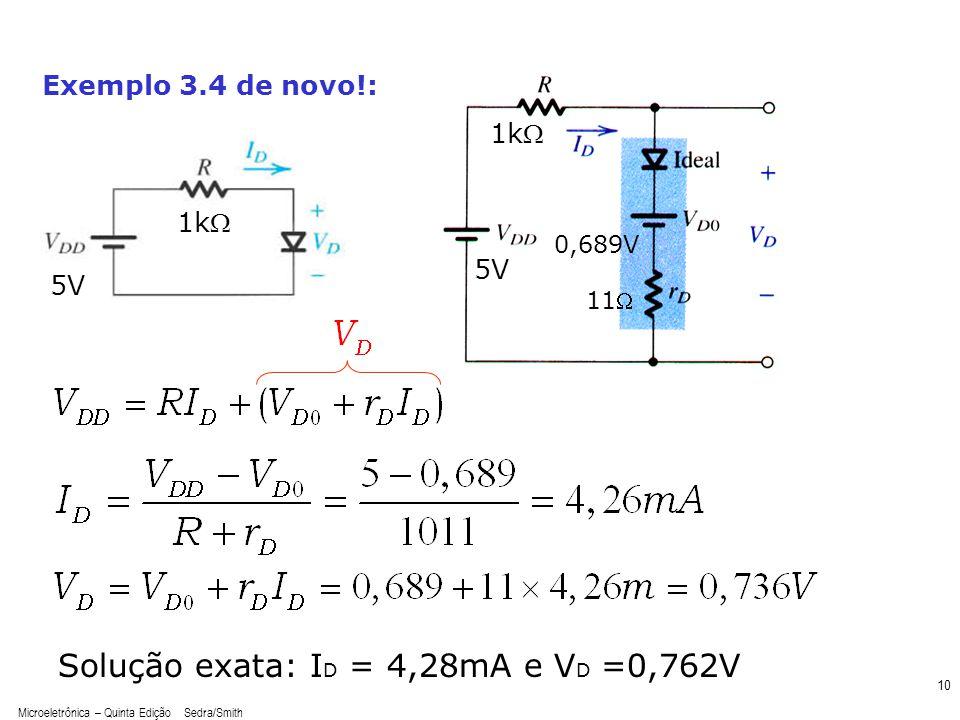 Solução exata: ID = 4,28mA e VD =0,762V