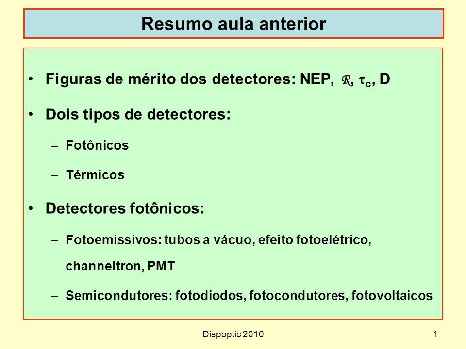Resumo aula anterior Figuras de mérito dos detectores: NEP, R, tc, D