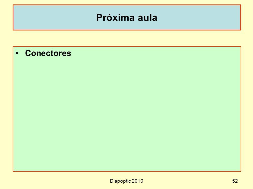 Próxima aula Conectores Dispoptic 2010