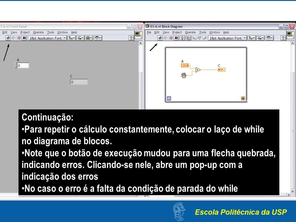 Continuação: Para repetir o cálculo constantemente, colocar o laço de while no diagrama de blocos.