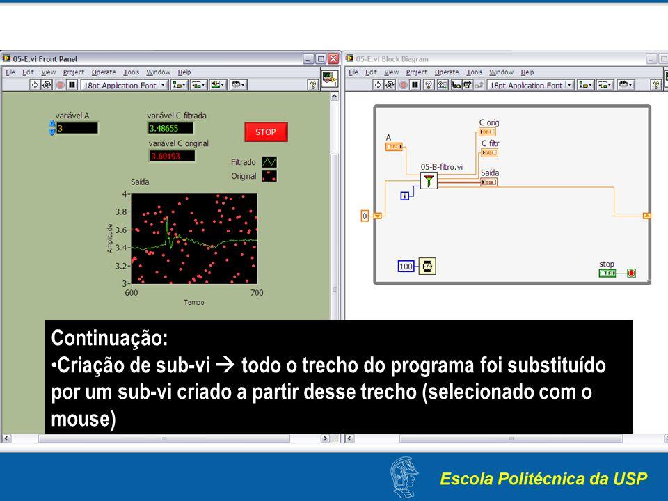 Continuação: Criação de sub-vi  todo o trecho do programa foi substituído por um sub-vi criado a partir desse trecho (selecionado com o mouse)