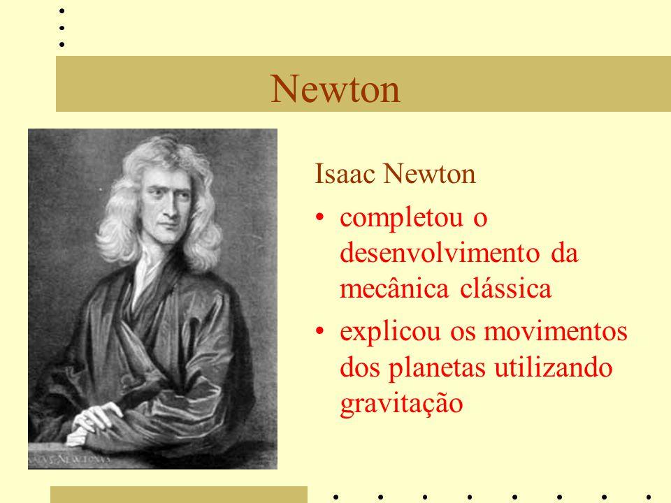 Newton Isaac Newton completou o desenvolvimento da mecânica clássica