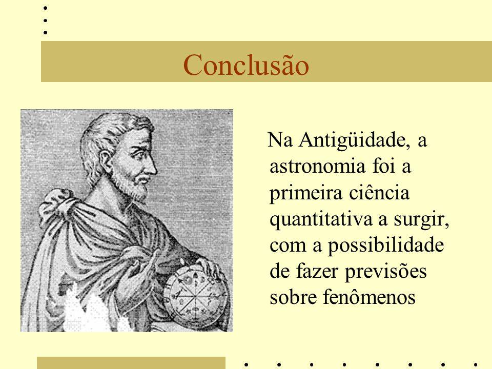 Conclusão Na Antigüidade, a astronomia foi a primeira ciência quantitativa a surgir, com a possibilidade de fazer previsões sobre fenômenos.