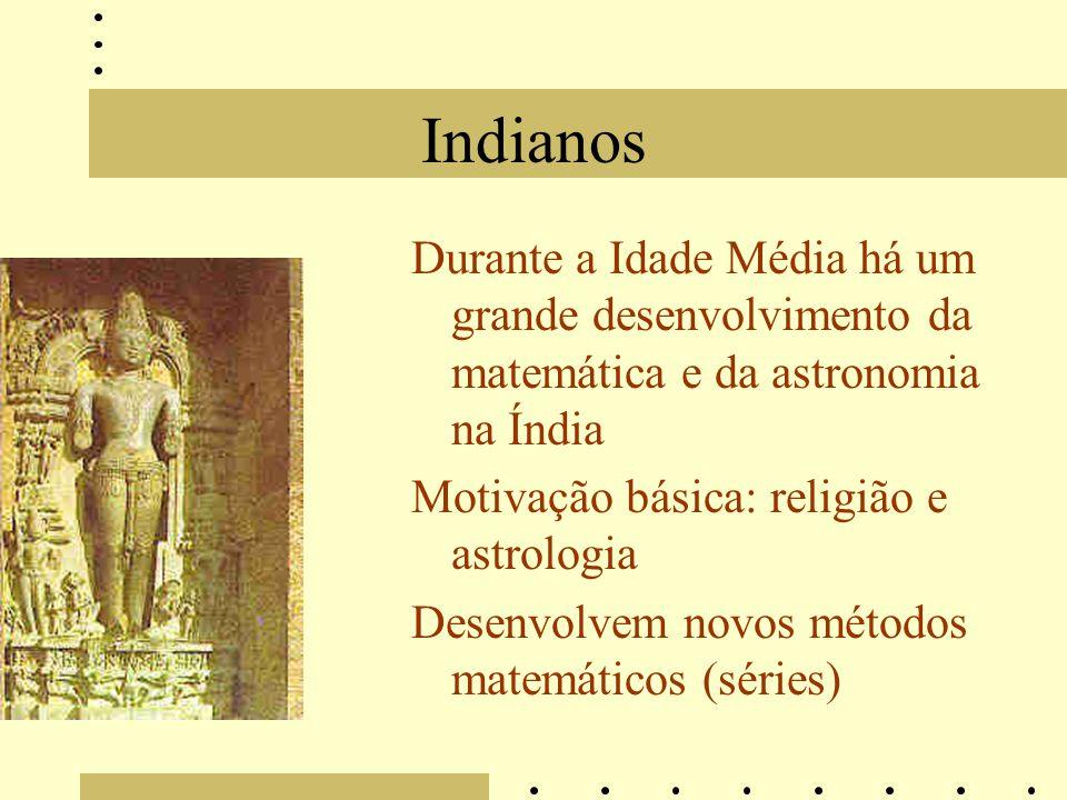 Indianos Durante a Idade Média há um grande desenvolvimento da matemática e da astronomia na Índia.