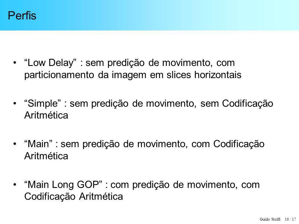 Perfis Low Delay : sem predição de movimento, com particionamento da imagem em slices horizontais.